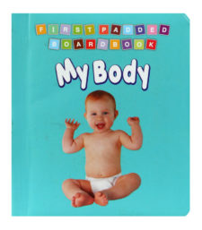 First Padded Board Book: My Body